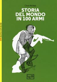 Storia del mondo in 100 armi. Ediz. a colori