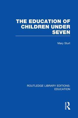 The Education of Children Under Seven