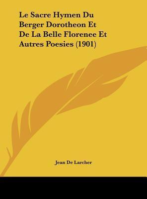 Le Sacre Hymen Du Berger Dorotheon Et de La Belle Florenee Et Autres Poesies (1901)
