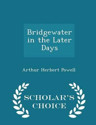 Bridgewater in the Later Days - Scholar's Choice Edition