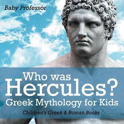 Who was Hercules? Greek Mythology for Kids   Children's Greek & Roman Books