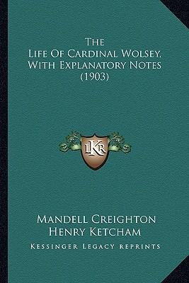The Life of Cardinal Wolsey, with Explanatory Notes (1903) the Life of Cardinal Wolsey, with Explanatory Notes (1903)