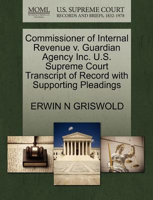 Commissioner of Internal Revenue V. Guardian Agency Inc. U.S. Supreme Court Transcript of Record with Supporting Pleadings