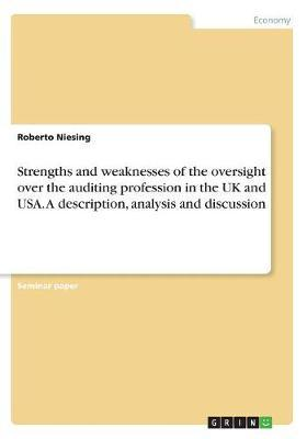 Strengths and weaknesses of the oversight over the auditing profession in the UK and USA. A description, analysis and discussion
