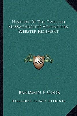History of the Twelfth Massachusetts Volunteers, Webster Reghistory of the Twelfth Massachusetts Volunteers, Webster Regiment Iment