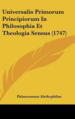 Universalis Primorum Principiorum in Philosophia Et Theologia Sensus (1747)