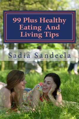 99 Plus Healthy Eating and Living Tips