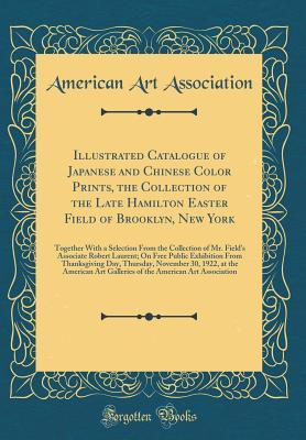 Illustrated Catalogue of Japanese and Chinese Color Prints, the Collection of the Late Hamilton Easter Field of Brooklyn, New York