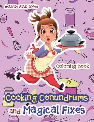 Cooking Conundrums and Magical Fixes Coloring Book