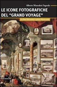 Le icone fotografiche del Grand Voyage. Tra fine Ottocento e primo Novecento