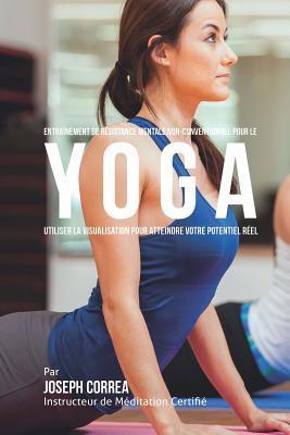 Entrainement De Resistance Mentale Non-conventionnel Pour Le Yoga