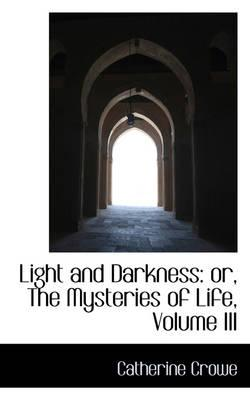 Light and Darkness, Or, the Mysteries of Life, Vol III