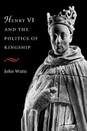 Henry VI and the politics of kingship