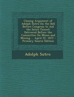 Closing Argument of Adolph Sutro on the Bill Before Congress to Aid the Sutro Tunnel