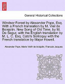 Windsor Forest by Alexander Pope, Esq with a French Translation by M Viel de Boisjolin New Song of Old Time, by M de Segur, with the English Trans