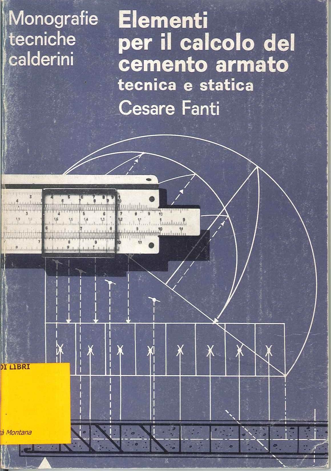 Elementi per il calcolo del cemento armato: tecnica e statica