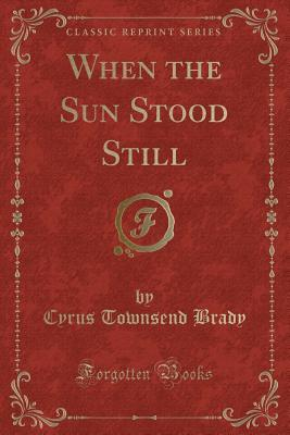 When the Sun Stood Still (Classic Reprint)