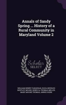Annals of Sandy Spring History of a Rural Community in Maryland Volume 2