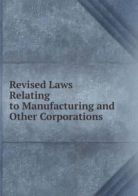 Revised Laws Relating to Manufacturing and Other Corporations