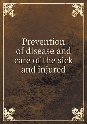 Prevention of Disease and Care of the Sick and Injured