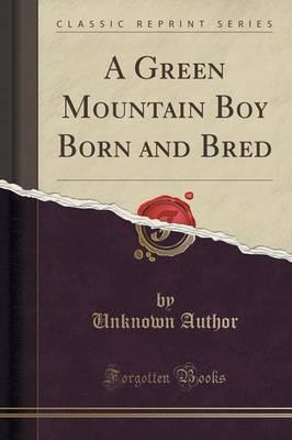 A Green Mountain Boy Born and Bred (Classic Reprint)