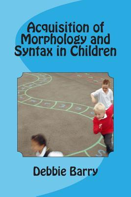 Acquisition of Morphology and Syntax in Children
