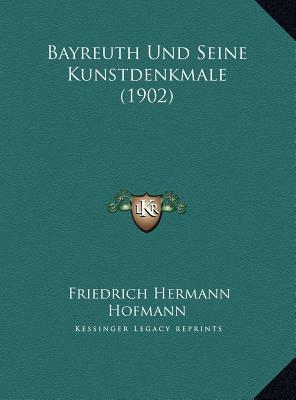 Bayreuth Und Seine Kunstdenkmale (1902)