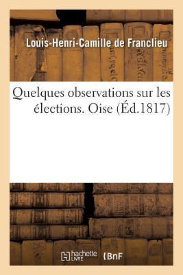 Quelques Observations Sur les Élections. Oise