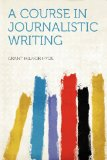 A Course in Journalistic Writing