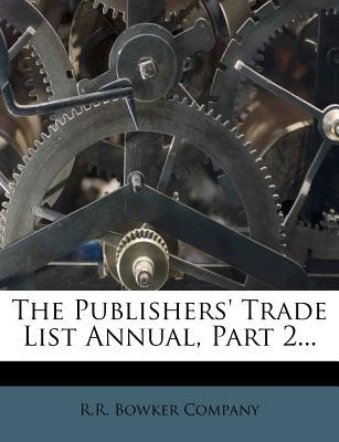The Publishers' Trade List Annual, Part 2...