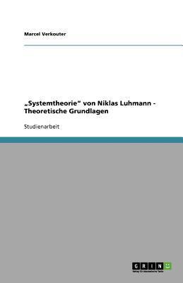Systemtheorie von Niklas Luhmann - Theoretische Grundlagen