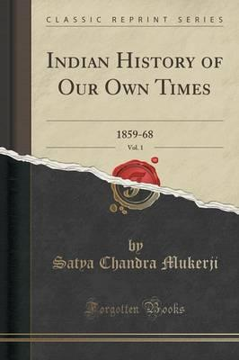 Indian History of Our Own Times, Vol. 1