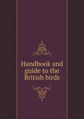 Handbook and Guide to the British Birds