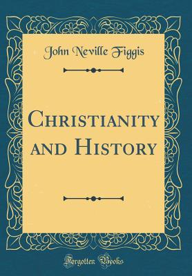 Christianity and History (Classic Reprint)