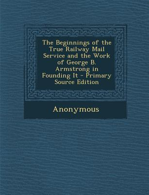 Beginnings of the True Railway Mail Service and the Work of George B. Armstrong in Founding It