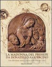 La Madonna del Presepe da Donatello a Guercino