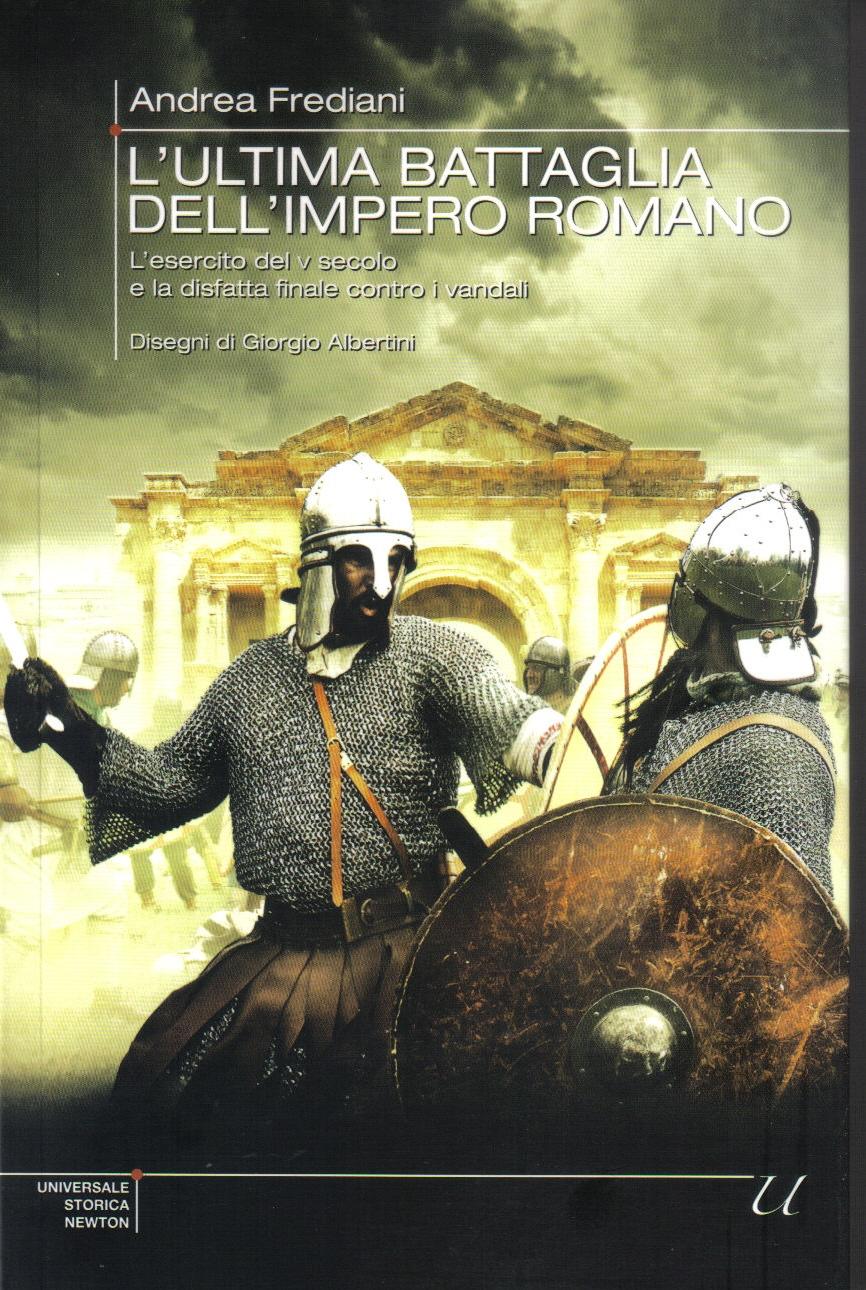 L'ultima battaglia dell'impero romano. L'esercito del V secolo e la disfatta finale contro i vandali
