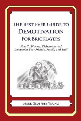 The Best Ever Guide to Demotivation for Bricklayers