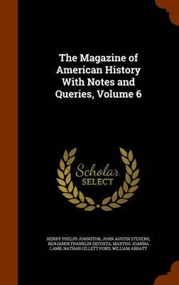 The Magazine of American History with Notes and Queries, Volume 6