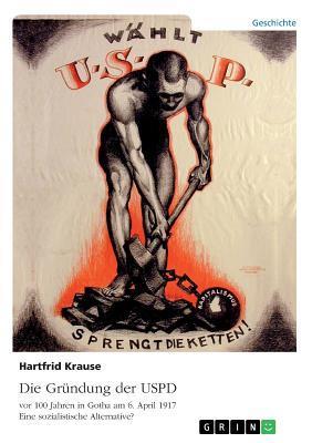 Die Gründung der USPD vor 100 Jahren in Gotha am 6. April 1917. Eine sozialistische Alternative?