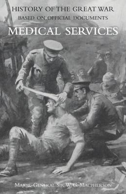 Medical (Campaign) Services Vol 2(official History of the Great War Based on Official Documents)