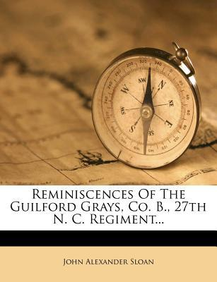 Reminiscences of the Guilford Grays, Co. B., 27th N. C. Regiment...