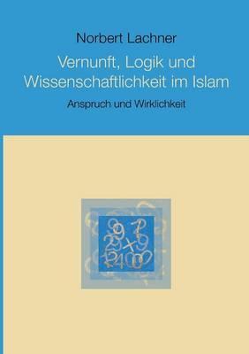 Vernunft, Logik und Wissenschaftlichkeit im Islam