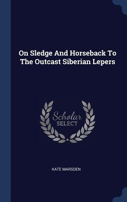 On Sledge and Horseback to the Outcast Siberian Lepers