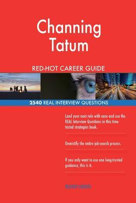 Channing Tatum Red-hot Career Guide