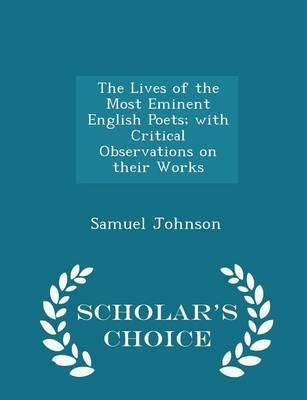 The Lives of the Most Eminent English Poets; With Critical Observations on Their Works - Scholar's Choice Edition