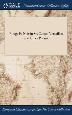 Rouge Et Noir in Six Cantos Versailles and Other Poems