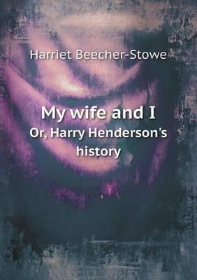 My Wife and I Or, Harry Henderson's History
