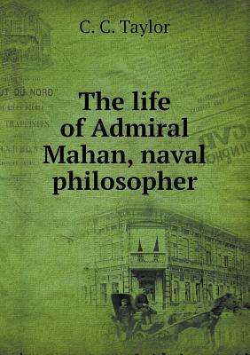 The Life of Admiral Mahan, Naval Philosopher
