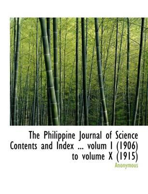 The Philippine Journal of Science Contents and Index ... volum I,1906 to volume X,1915